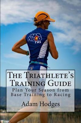 The Triathlete's Training Guide by Adam Hodges image