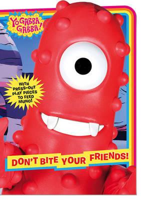 Yo Gabba Gabba: Don't Bite Your Friends! by Lisa Rao