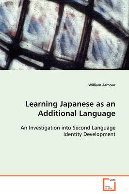 Learning Japanese as an Additional Language an Investigation Into Second Language Identity Development by William Armour