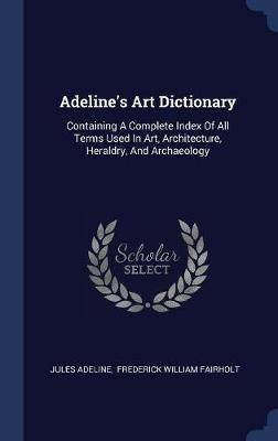 Adeline's Art Dictionary by Jules Adeline