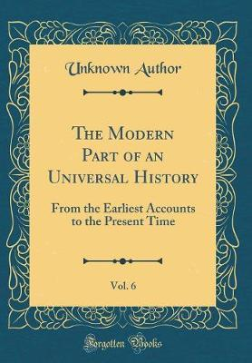 The Modern Part of an Universal History, Vol. 6 by Unknown Author