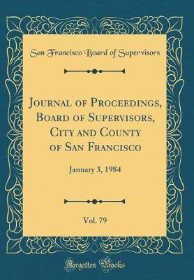 Journal of Proceedings, Board of Supervisors, City and County of San Francisco, Vol. 79 by San Francisco Board of Supervisors