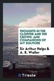 Thoughts in the Cloister and the Crowd by Sir Arthur Helps