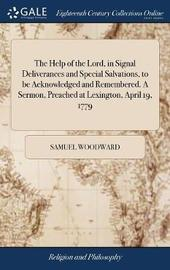 The Help of the Lord, in Signal Deliverances and Special Salvations, to Be Acknowledged and Remembered. a Sermon, Preached at Lexington, April 19, 1779 by Samuel Woodward image