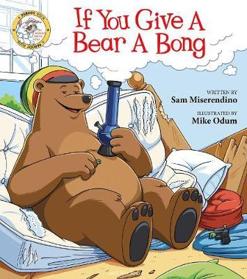 If You Give a Bear a Bong by Sam Miserendino