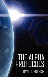 The Alpha Protocols by David T. Francis image
