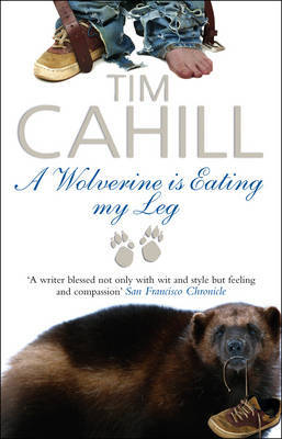 A Wolverine is Eating My Leg by Tim Cahill image