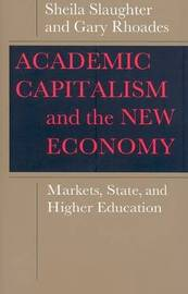 Academic Capitalism and the New Economy by Sheila Slaughter