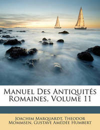 Manuel Des Antiquits Romaines, Volume 11 by Gustave Amde Humbert
