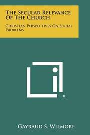 The Secular Relevance of the Church: Christian Perspectives on Social Problems by Gayraud S. Wilmore