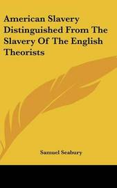 American Slavery Distinguished From The Slavery Of The English Theorists by Samuel Seabury image