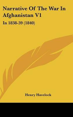 Narrative of the War in Afghanistan V1: In 1838-39 (1840) by Henry Havelock image