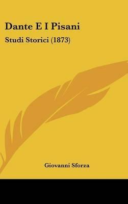 Dante E I Pisani: Studi Storici (1873) by Giovanni Sforza image