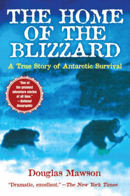 The Home of the Blizzard: A True Story of Antarctic Survival by Sir Douglas Mawson