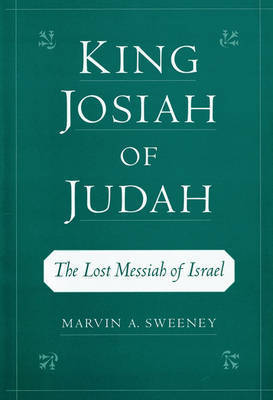 King Josiah of Judah by Marvin A. Sweeney