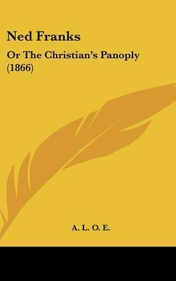 Ned Franks: Or The Christian's Panoply (1866) by A.L.O.E.