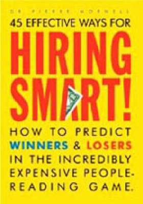 Hiring Smart: How to Predict Winners and Losers in the Incredibly Expensive People-reading Game by Pierre Mornell