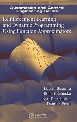 Reinforcement Learning and Dynamic Programming Using Function Approximators by Lucian Busoniu image