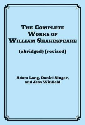 The Complete Works of William Shakespeare (abridged) by Adam Long