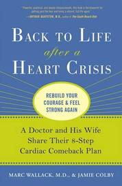 Back to Life After a Heart Crisis: A Doctor and His Wife Share Their 8-Step Cardiac Comeback Plan by Marc Wallack, M.D. image