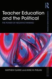 Teacher Education and the Political by Matthew Clarke