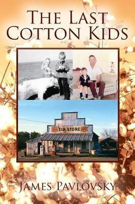 The Last Cotton Kids by James Pavlovsky