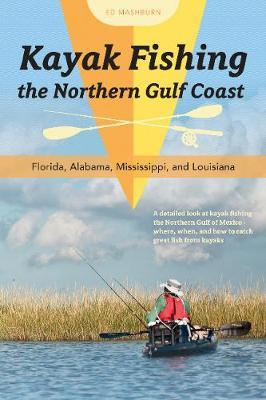 Kayak Fishing the Northern Gulf Coast by Ed Mashburn