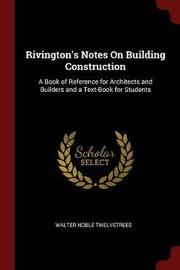 Rivington's Notes on Building Construction by Walter Noble Twelvetrees image