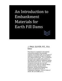 An Introduction to Embankment Materials for Earth Fill Dams by J Paul Guyer
