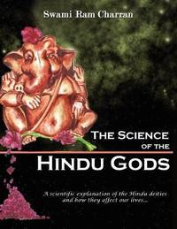 THE Science of Hindu Gods and Your Life by Swami Ram Charran