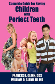Complete Guide for Having Children with Perfect Teeth by FRANCES B. GLENN DDS image