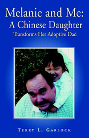 Melanie and Me: A Chinese Daughter Transforms Her Adoptive Dad by Terry L Garlock image