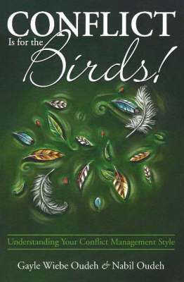 Conflict is for the Birds!: Understanding Your Conflict Management Style by Gayle Wiebe Oudeh image