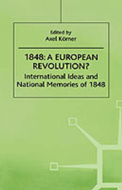 1848-A European Revolution? by Axel Korner