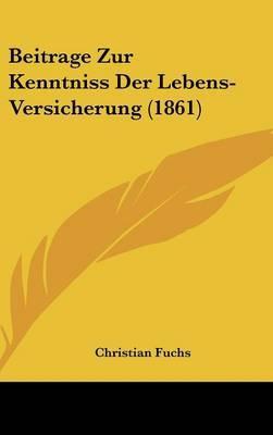 Beitrage Zur Kenntniss Der Lebens-Versicherung (1861) by Christian Fuchs, Dr image