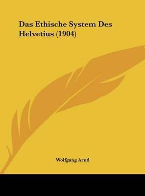 Das Ethische System Des Helvetius (1904) by Wolfgang Arnd image