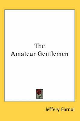 The Amateur Gentlemen by Jeffery Farnol