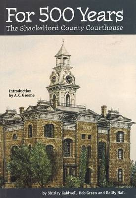 For 500 Years: The Shackelford County Courthouse by Shirley Caldwell