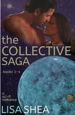 The Collective Saga - A Sci-Fi Romance: Books 1-4 by Lisa Shea image
