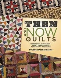 Then and Now Quilts by Joyce Dean Gieszler