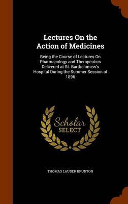 Lectures on the Action of Medicines by Thomas Lauder Brunton