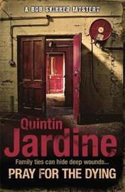 Pray for the Dying (Bob Skinner series, Book 23) by Quintin Jardine