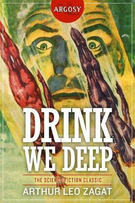 Drink We Deep by Arthur Leo Zagat