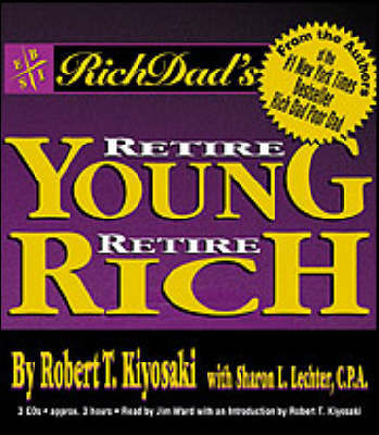 Rich Dad's Retire Young, Retire Rich: How to Get Rich Quickly and Stay Rich Forever! by Robert T. Kiyosaki image