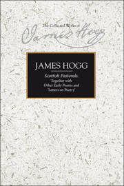 Scottish Pastorals: Together with Other Early Poems and 'Letters on Poetry' by James Hogg