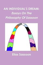 An Individual's Dream: Essays On The Philosophy Of Sassoon by Elias Sassoon