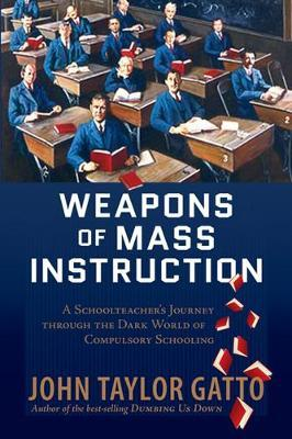 Weapons of Mass Instruction by John Taylor Gatto image
