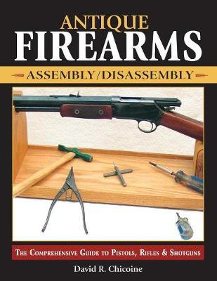 Antique Firearms Assembly Disassembly by D Chicoine