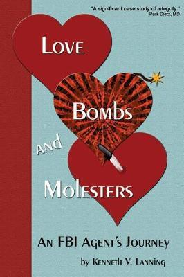 Love, Bombs, and Molesters by Kenneth V Lanning