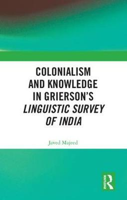 Colonialism and Knowledge in Grierson's Linguistic Survey of India by Javed Majeed